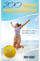 200 Powerful Positive Affirmations and 6 Simple Tips to Put Them to Work (For YOU!) Kindle Edition
