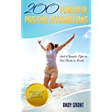 200 Powerful Positive Affirmations and 6 Simple Tips to Put Them to Work (For YOU!)