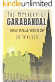 The Mystery of Garabandal: Fantasy or Fraud? Ghost or God? (English Edition)