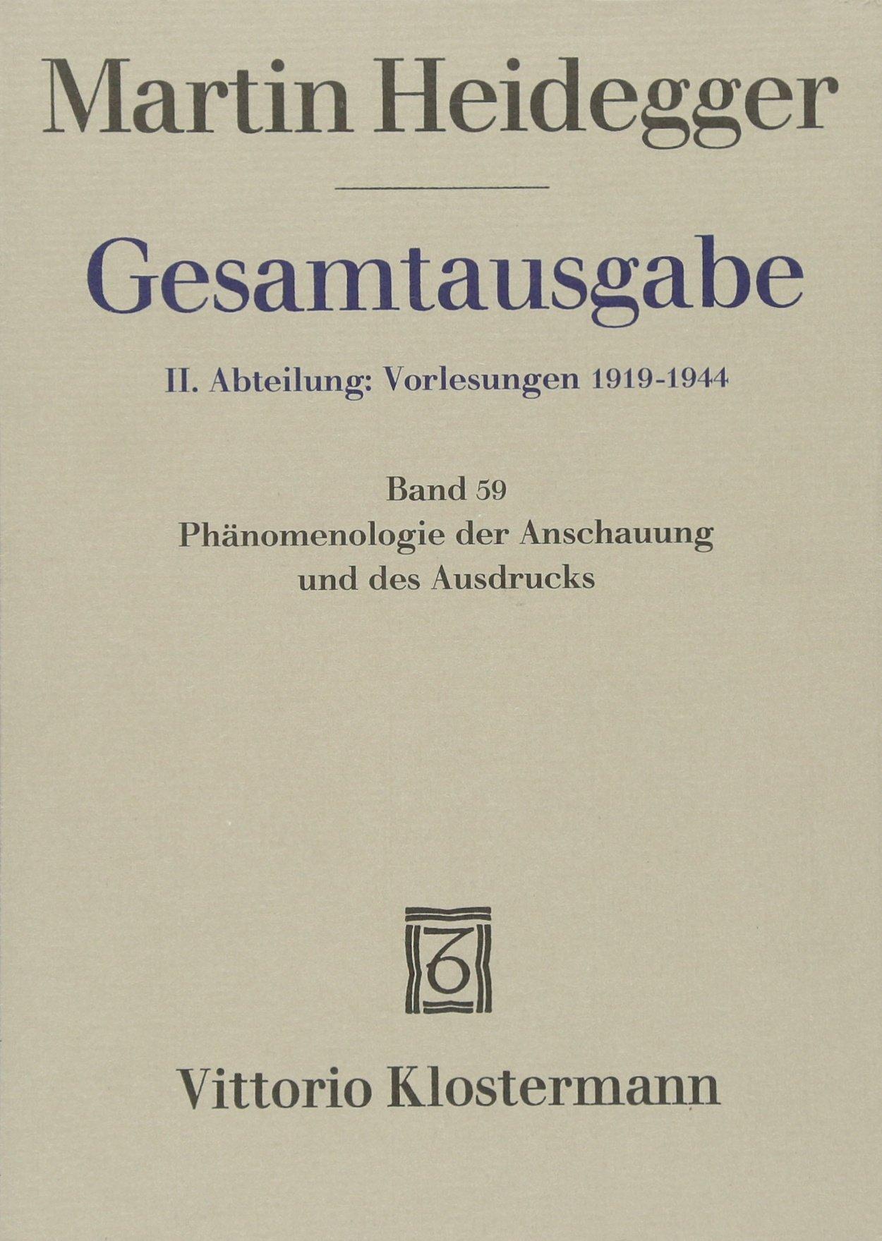 Gesamtausgabe 2. Abt. Bd. 59: Phänomenologie der Anschauung und des Ausdrucks. Theorie der philosophischen Begriffsbildung (Sommersemester 1920)