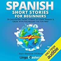 Spanish Short Stories for Beginners: 20 Captivating Short Stories to Learn Spanish & Grow Your Vocabulary the Fun Way!: Easy Spanish Stories, Book 1