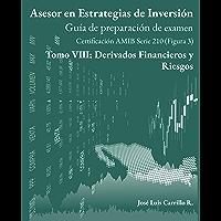 Asesor en Estrategias de Inversión: Tomo VIII: Derivados Financieros y Riesgos (Guía de preparación de examen AMIB…