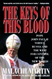 Keys of this Blood: Pope John Paul II Versus Russia and the West for Control of the New World Order: The Struggle for World Dominion Between Pope John ... II, Mikhail Gorbachev and the Capitalist West