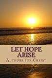 Let Hope Arise: Powerful Testimonies of Hope and Encouragement