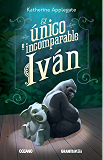 El único e incomparable Iván (Versión Hispanoamericana) (Ficción) (Spanish Edition)