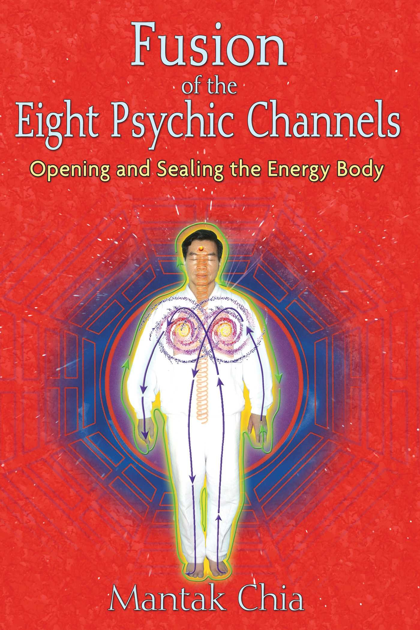 Fusion Of The Eight Psychic Channels  Opening And Sealing The Energy Body  English Edition