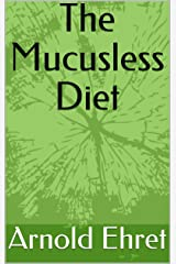 """Arnold Ehret's """"The Mucusless Diet Healing System"""" Kindle Edition"""