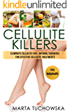 Cellulite Killers: Eliminate Cellulite Fast- Natural Therapies for Effective Cellulite Treatments. (Weight Loss, Cellulite, Herbal Remedies, Alkaline, Natural Cures Book 1)