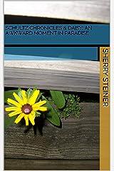 Schultz Chronicles &  Daisy: An Awkward Moment in Paradise Kindle Edition