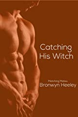 Catching His Witch (Matching Mates  Book 2) Kindle Edition