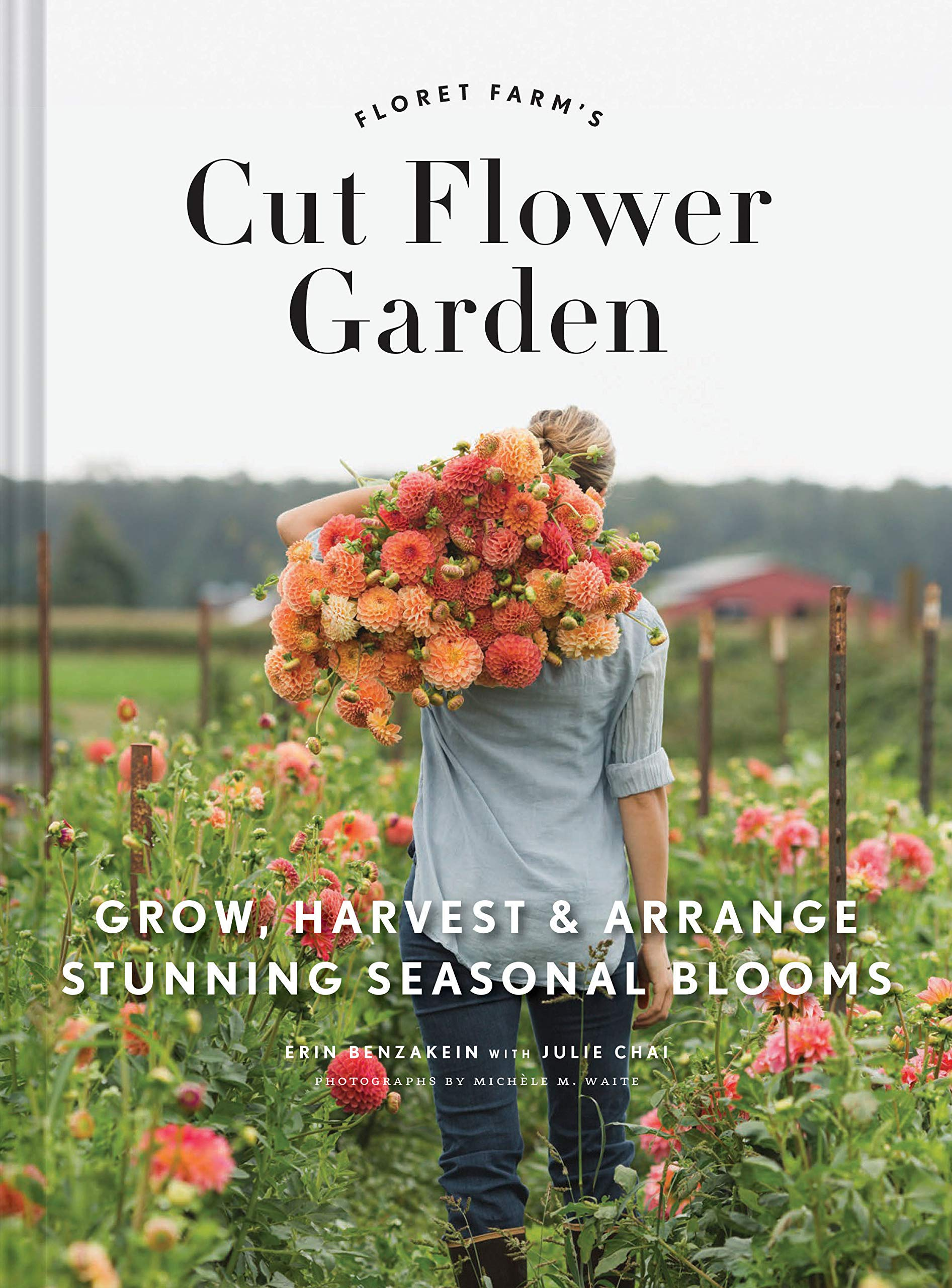 Floret Farm S Cut Flower Garden Grow Harvest And Arrange