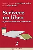 Scrivere un libro (e farselo pubblicare veramente): I consigli degli autori best seller e dei loro editor