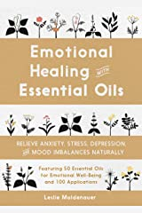 Emotional Healing with Essential Oils: Relieve Anxiety, Stress, Depression, and Mood Imbalances Naturally Kindle Edition