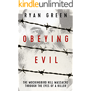 Obeying Evil: The Mockingbird Hill Massacre Through the Eyes of a Killer (Ryan Green's True Crime)