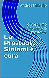 La Prostatite. Sintomi e cura: conosciamo e curiamo la prostatite (Andrologia Urologia Vol. 1)