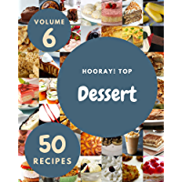 Hooray! Top 50 Dessert Recipes Volume 6: A Dessert Cookbook to Fall In Love With