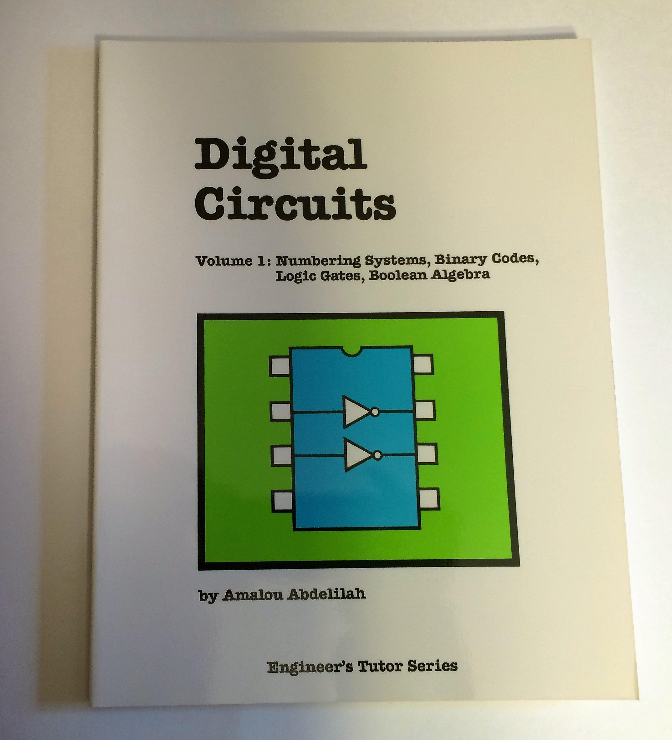 001 Digital Circuits Numbering Systems Binary Codes Logic Gates Circuit Using Boolean Algebra Engineers Tutor Series Amalou Abdelilah 9780938862673
