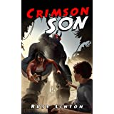 Crimson Son: Can the powerless son of a superhero do what his father couldn't? (Crimson Son Universe Book 1)