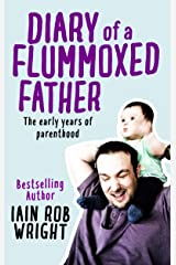 Diary of a Flummoxed Father: The early years of parenthood Kindle Edition