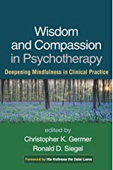 Wisdom and Compassion in Psychotherapy: Deepening Mindfulness in Clinical Practice Paperback