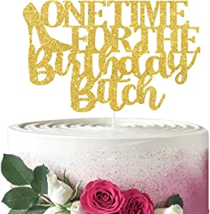One Time for The Birthday Bitch Cake Topper,Funny Happy Birthday Cake Decor, Cheers to Birthday or Anniversary Party Decorations