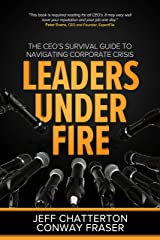 Leaders Under Fire: The CEO's Survival Guide to Navigating Corporate Crisis Kindle Edition