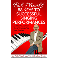 Bob Marks' 88 Keys to Successful Singing Performances: Audition Advice From One of America's Top Vocal Coaches (English…