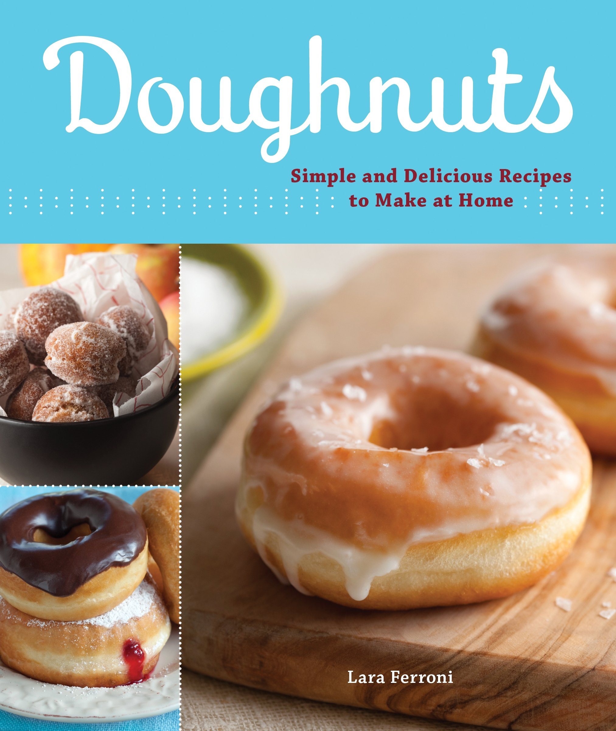 d41f4fd17dc0 Doughnuts: Simple and Delicious Recipes to Make at Home: Lara ...