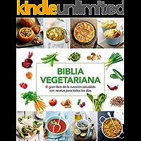 Biblia vegetariana: El gran libro de la nutrición saludable con recetas para todos los días (ALIMENTACIÓN)