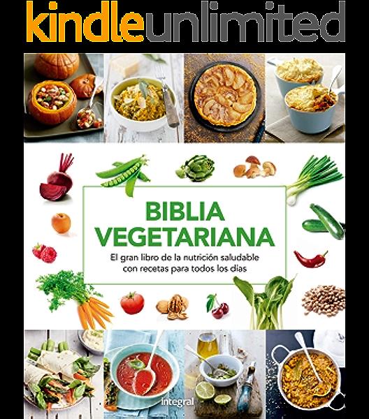 Biblia vegetariana: El gran libro de la nutrición saludable ...