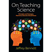 On Teaching Science: Principles and Strategies That Every Educator Should Know (English Edition)