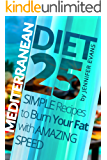 Mediterranean Diet: 25 Simple Recipes to Burn Your Fat with Amazing Speed