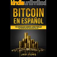 Bitcoin en Español: Guía Completa para Comenzar a ganar dinero con las Criptomonedas, dominar el Trading y entender los conceptos del Blockchain en 2019 (Bitcoin, Ethereum, XRP, Blockchain nº 1)