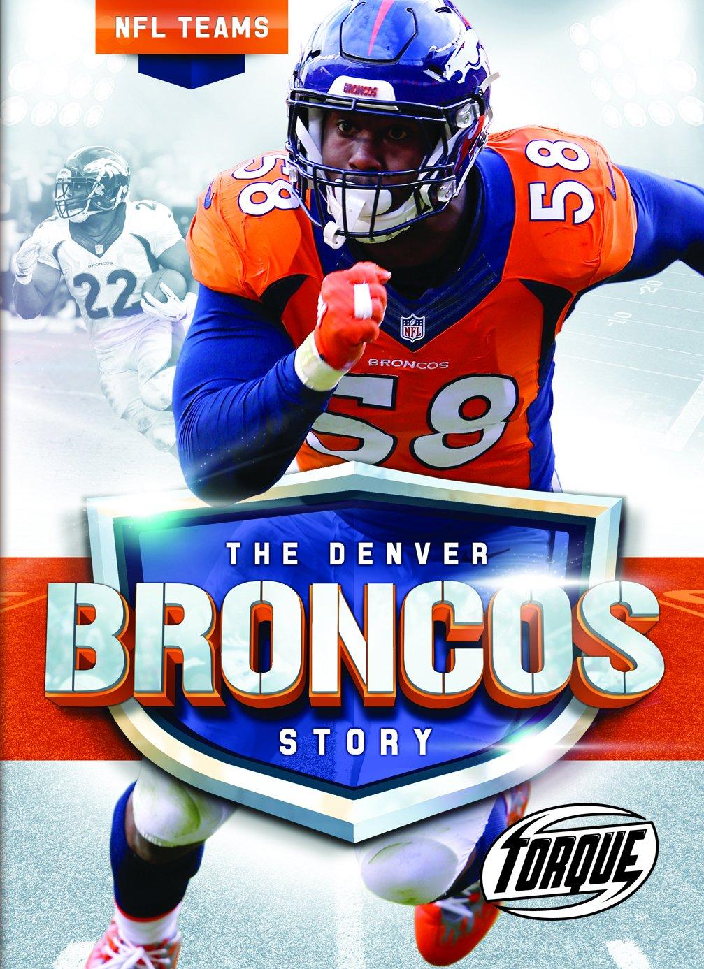 timeless design 08de8 c9baa The Denver Broncos Story (Torque Books): Allan Morey ...