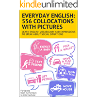 Everyday English: 556 collocations with pictures: Learn English vocabulary and expressions to speak about social situations (English Edition)