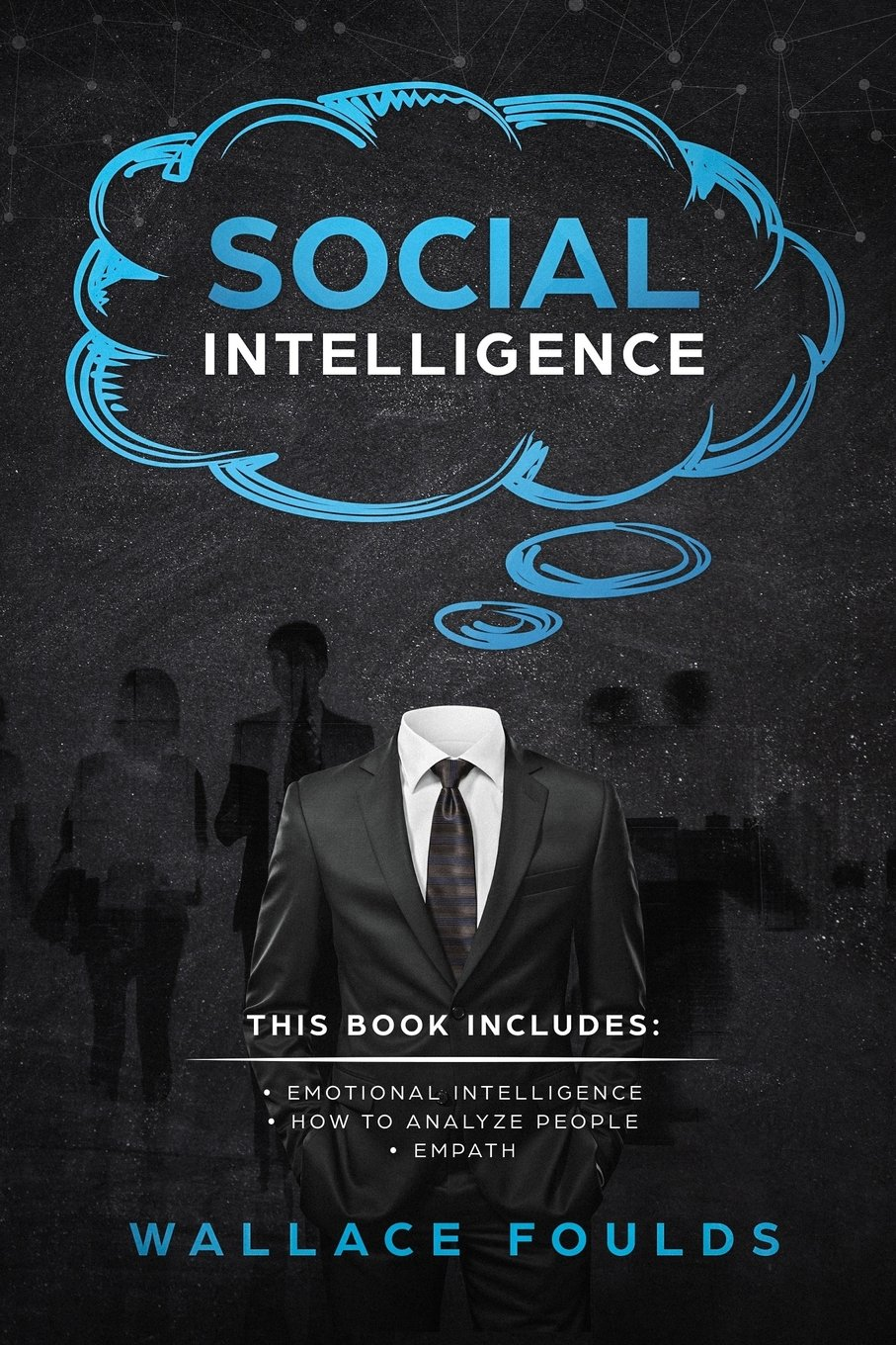 Social Intelligence: This Book Includes: (1) Emotional Intelligence (2) How to Analyze People (3) Empath PDF