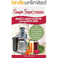 My Breville Juicer Extractor Juicing Recipe Book, A Simple Steps Brand Cookbook: 101 Superfood Juice Machine Recipes for…