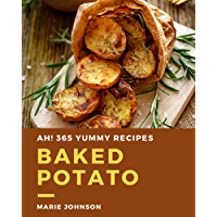 Ah! 365 Yummy Baked Potato Recipes: Cook it Yourself with Yummy Baked Potato Cookbook!