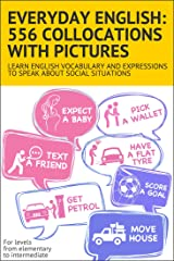 Everyday English: 556 collocations with pictures: Learn English vocabulary and expressions to speak about social situations Kindle Edition