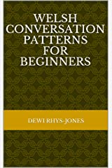 Welsh Conversation Patterns for Beginners (Dewi Rhys-Jones) Kindle Edition