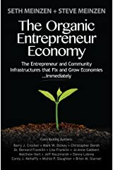 The Organic Entrepreneur Economy: The Entrepreneur and Community Infrastructures that Fix and Grow Economies...Immediately Kindle Edition