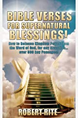 Bible Verses for Supernatural Blessings!: How to Release Kingdom Power from the Word of God, for  any Situation...over 500 key Passages! Kindle Edition