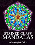 Stained Glass Mandalas: An Adult Coloring Book Featuring the World's Most Beautiful Stained Glass Mandalas for…