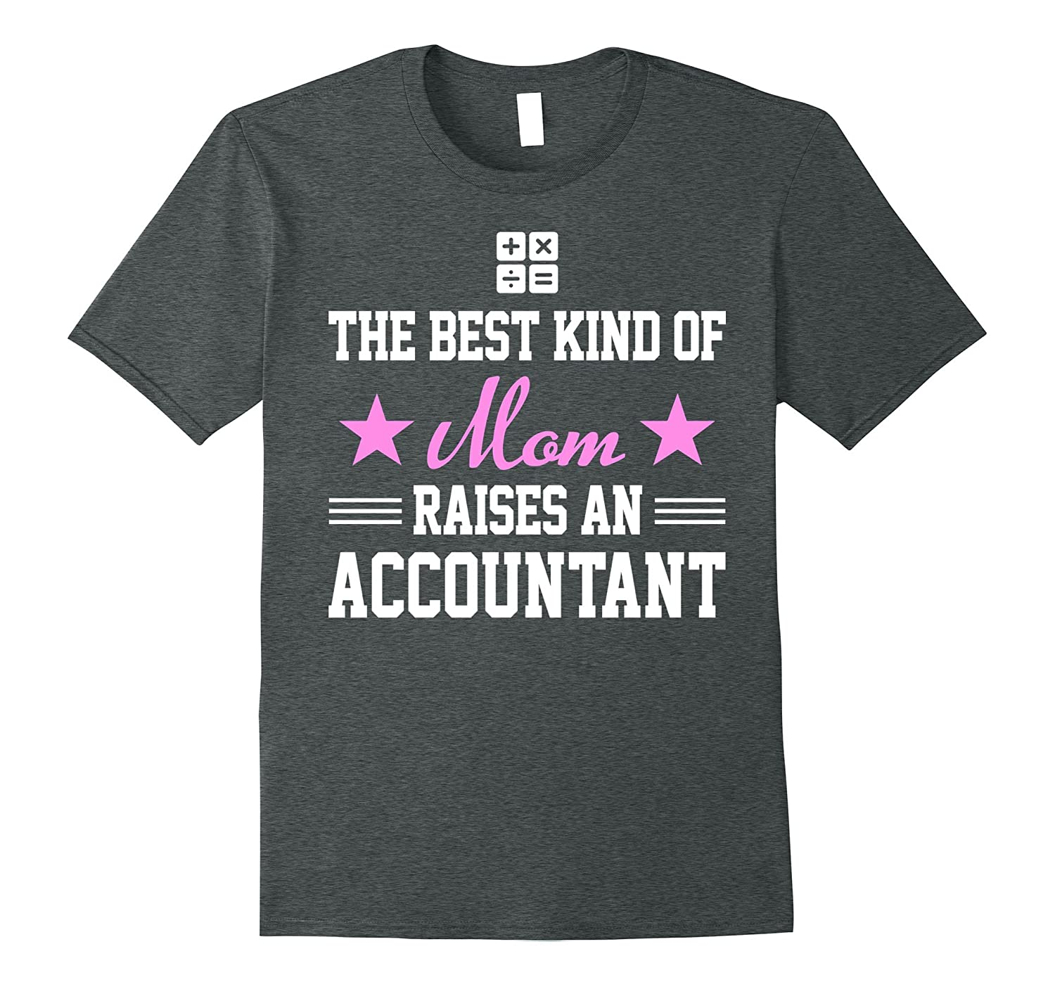 Best Kind Of Mom Raises An Accountant Mother Day Shirt Gift