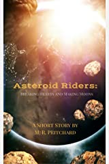 Asteroid Riders: Breaking Hearts and Making Moons Kindle Edition