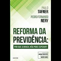 Reforma da Previdência: Por que o Brasil não pode esperar
