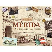 Mérida Reflejo de la Historia de Yucatán [hardcover] Roldán Peniche Barrera [Jan 01, 2015] …
