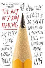 The Art of X-Ray Reading: How the Secrets of 25 Great Works of Literature Will Improve Your Writing Kindle Edition