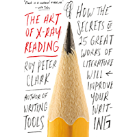 The Art of X-Ray Reading: How the Secrets of 25 Great Works of Literature Will Improve Your Writing (English Edition)