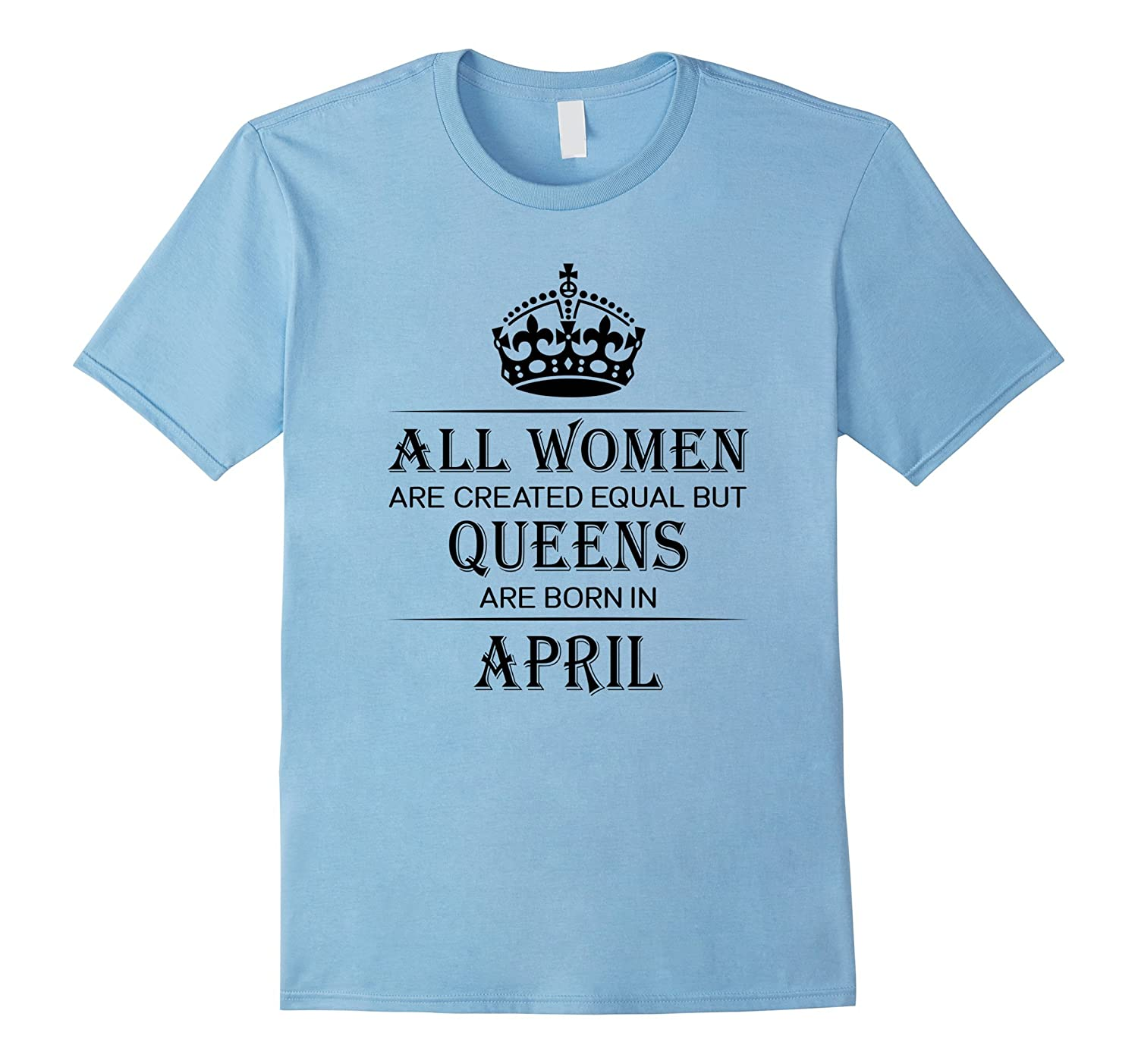 All Women Are Created Equal But Queens Are Born In April-CL